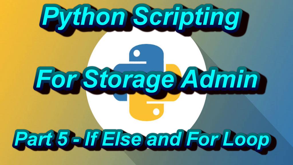 Python Scripting For Storage Admin Part 5 – If Else For Loop