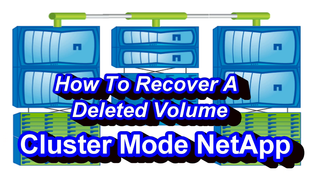 How To Recover Deleted Volumes NetApp Cluster Mode