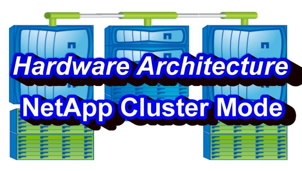 NetApp Cluster Mode Hardware Architecture